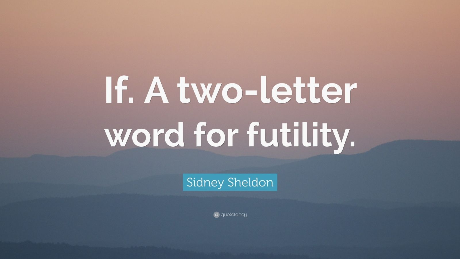 "Sidney Sheldon Quote: ""If. A two-letter word for futility."""