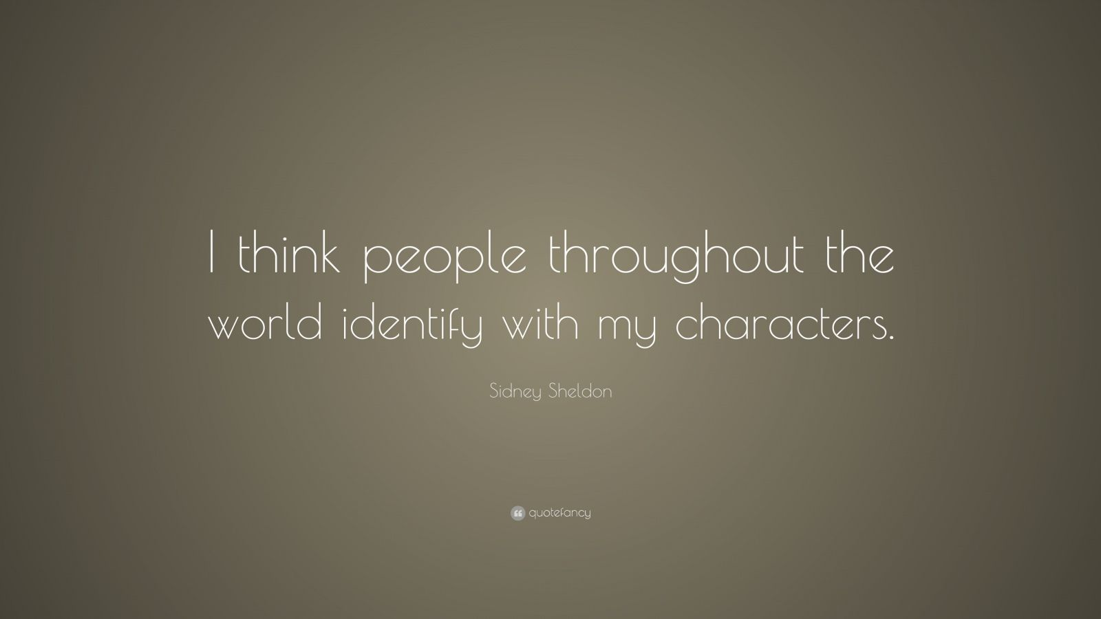 """Sidney Sheldon Quote: """"I think people throughout the world identify with my characters."""""""