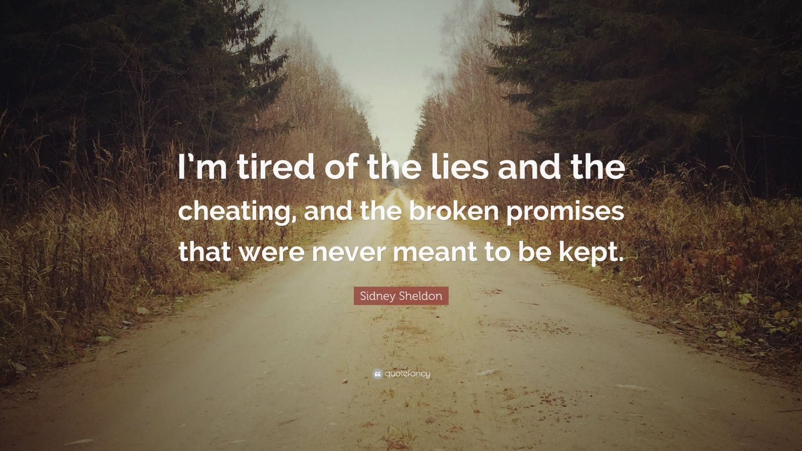 "Sidney Sheldon Quote: ""I'm tired of the lies and the cheating, and the broken promises that were never meant to be kept."""