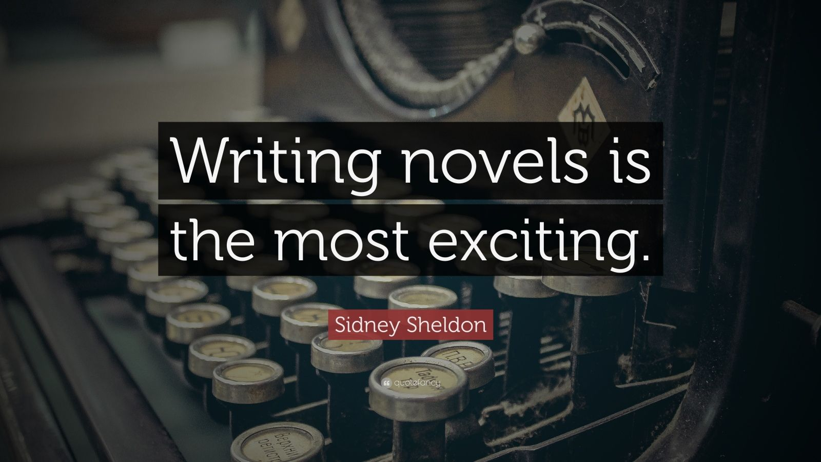 """Sidney Sheldon Quote: """"Writing novels is the most exciting."""""""