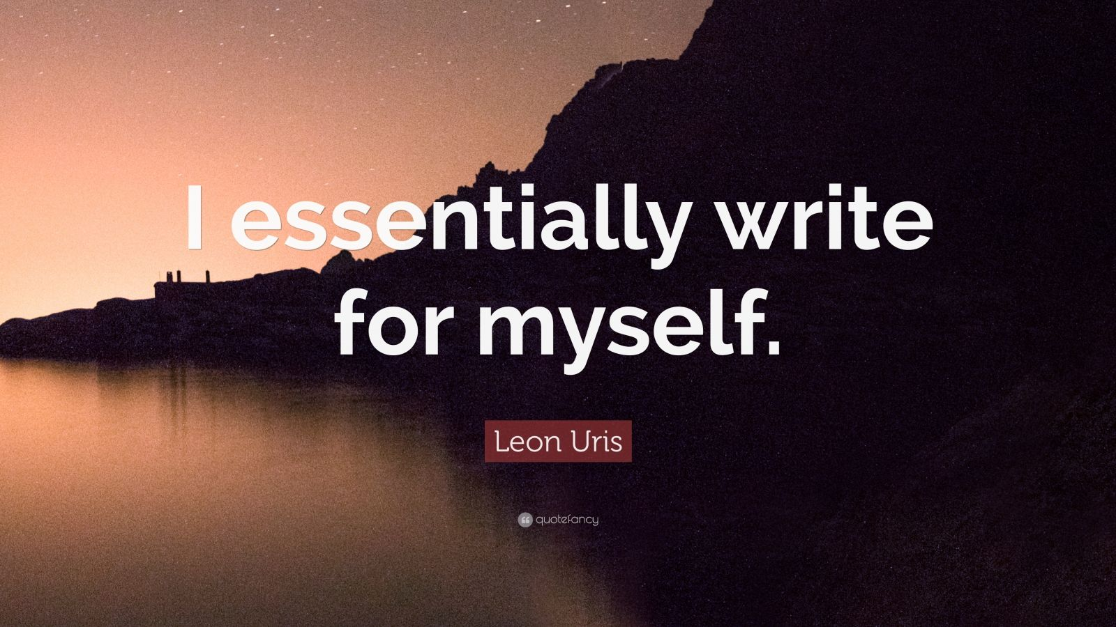 "Leon Uris Quote: ""I essentially write for myself."""