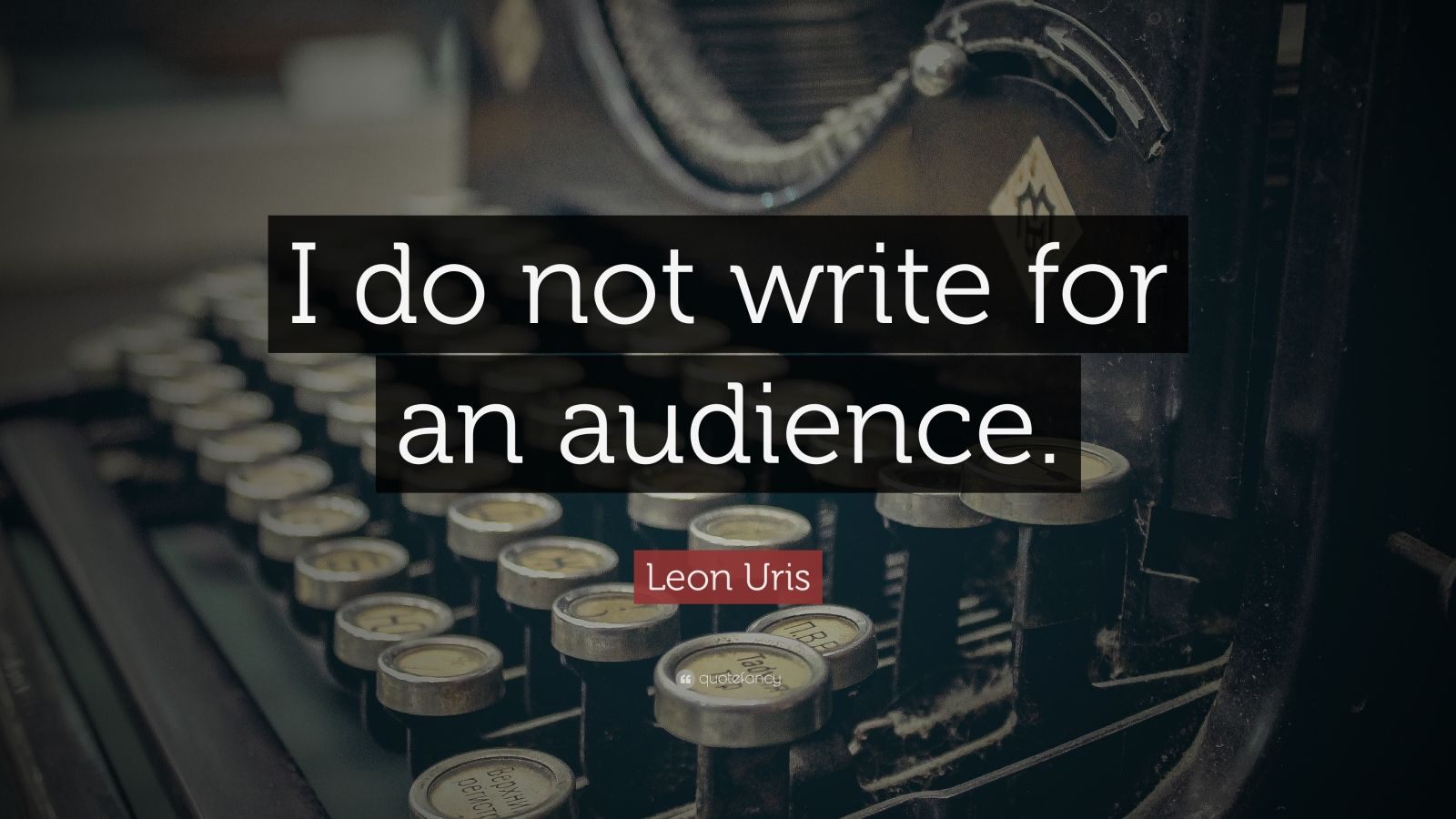 """Leon Uris Quote: """"I do not write for an audience."""""""