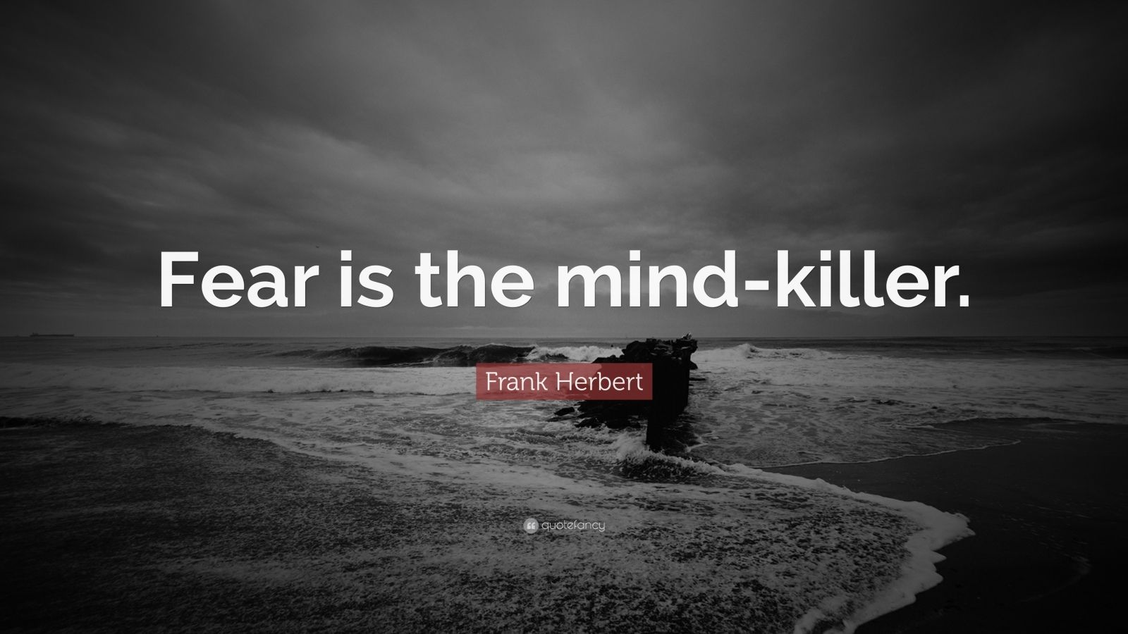 "Frank Herbert Quote: ""Fear is the mind-killer."""