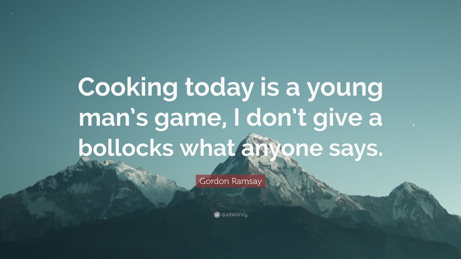 """Gordon Ramsay Inspirational Quotes: Gordon Ramsay Quote: """"Cooking Today Is A Young Man's Game"""