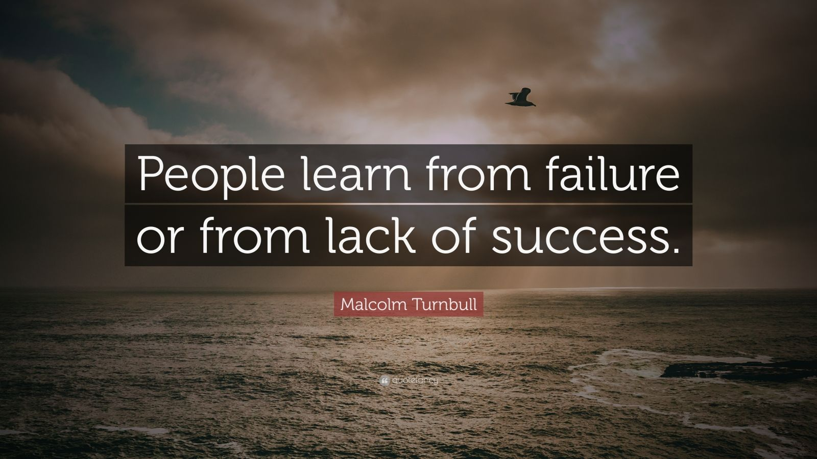 """Malcolm Turnbull Quote: """"People learn from failure or from lack of success."""""""