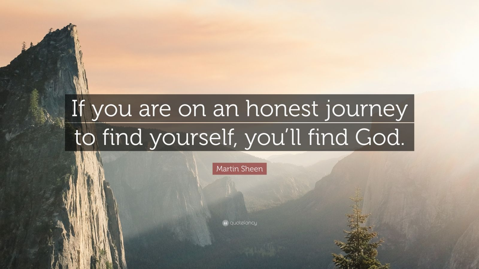 """Martin Sheen Quote: """"If you are on an honest journey to find yourself, you'll find God."""""""