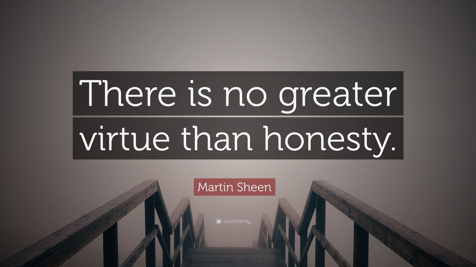 "Martin Sheen Quote: ""There is no greater virtue than honesty."""