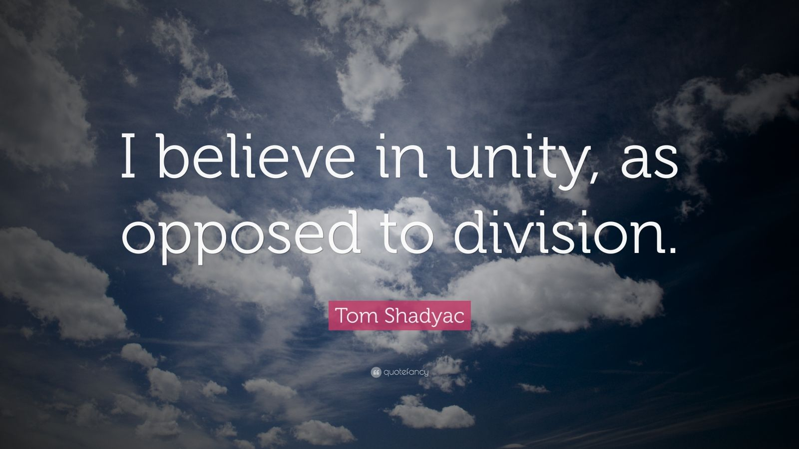 "Tom Shadyac Quote: ""I believe in unity, as opposed to division."""