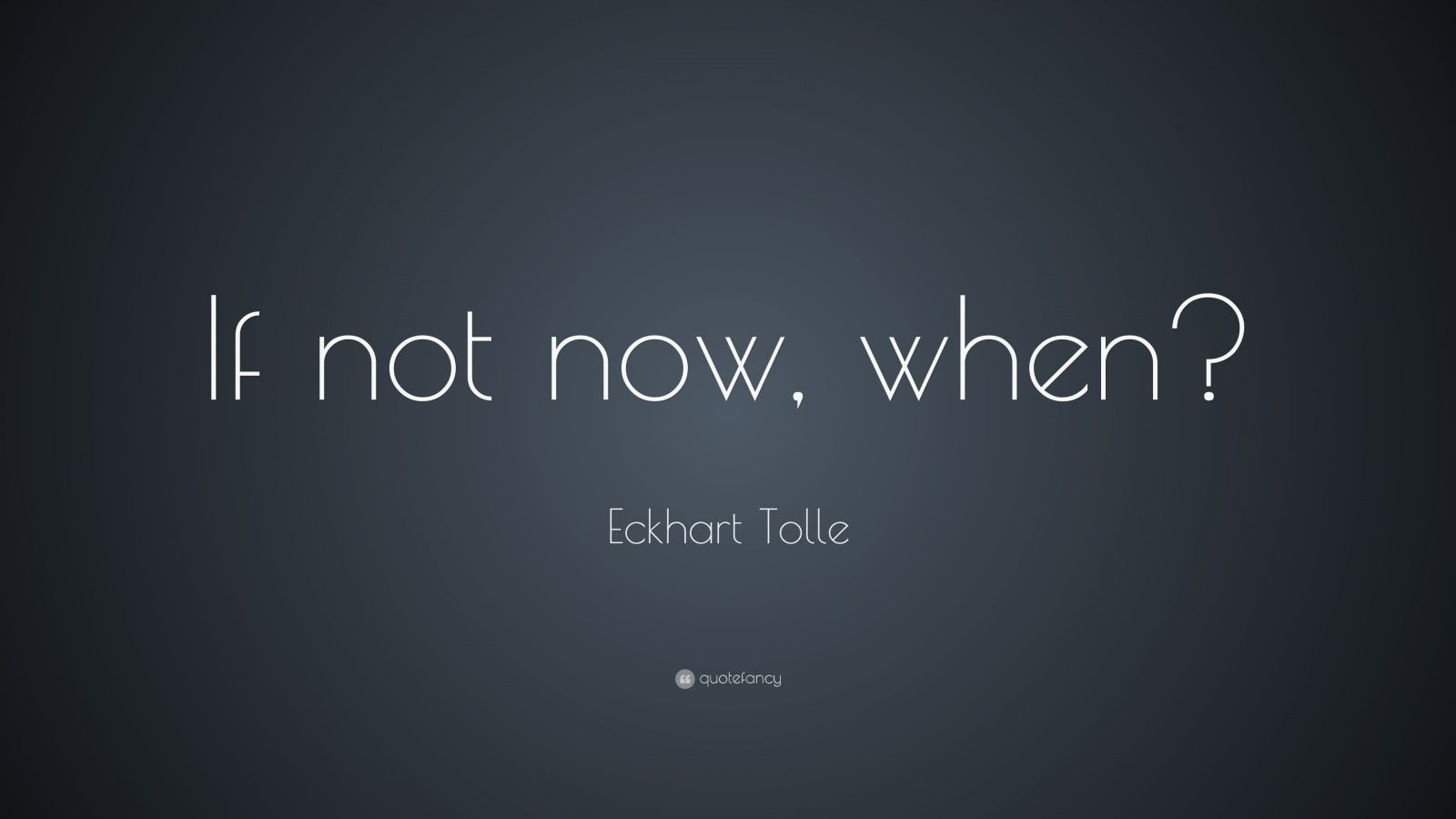 Eckhart Tolle If Not Now When