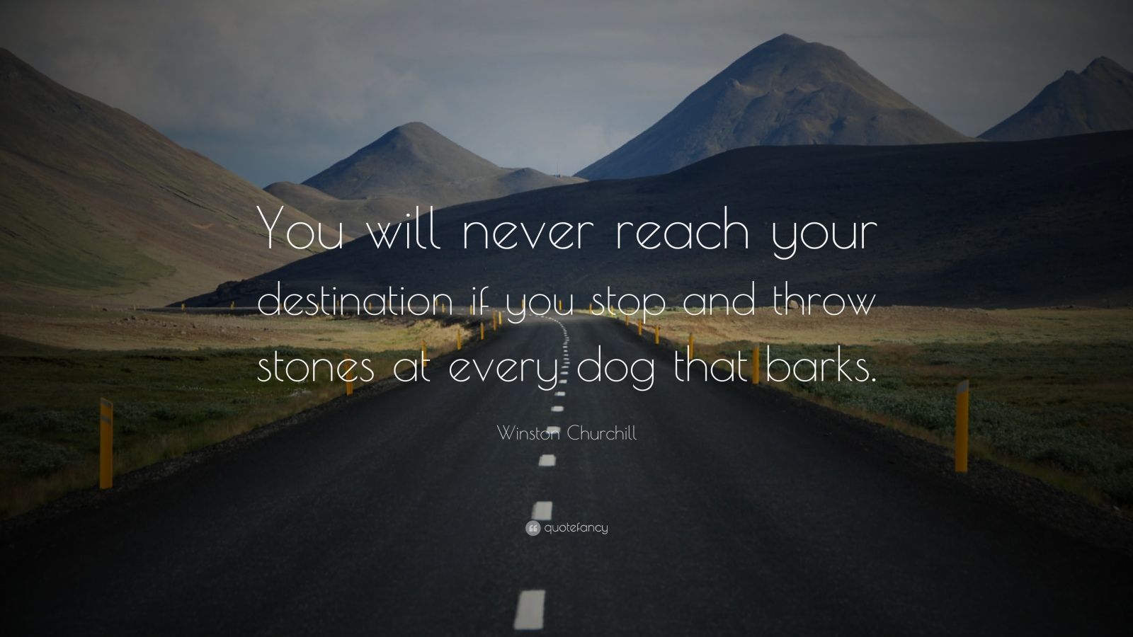 "Winston Churchill Quote: ""You will never reach your destination if you stop and throw stones at every dog that barks."""