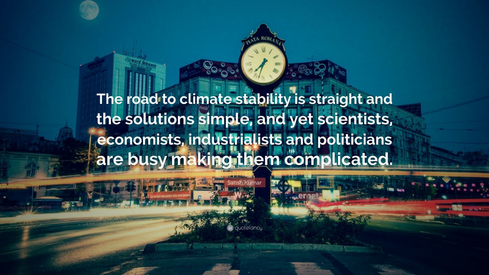 "Satish Kumar Quote: ""The road to climate stability is straight and the solutions simple, and yet scientists, economists, industrialists and politicians are busy making them complicated."""