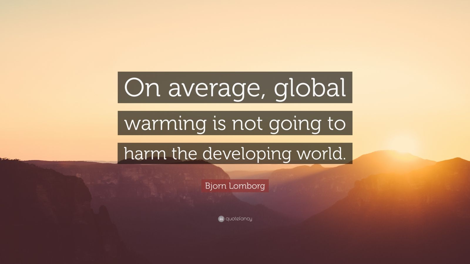 "Bjorn Lomborg Quote: ""On average, global warming is not going to harm the developing world."""