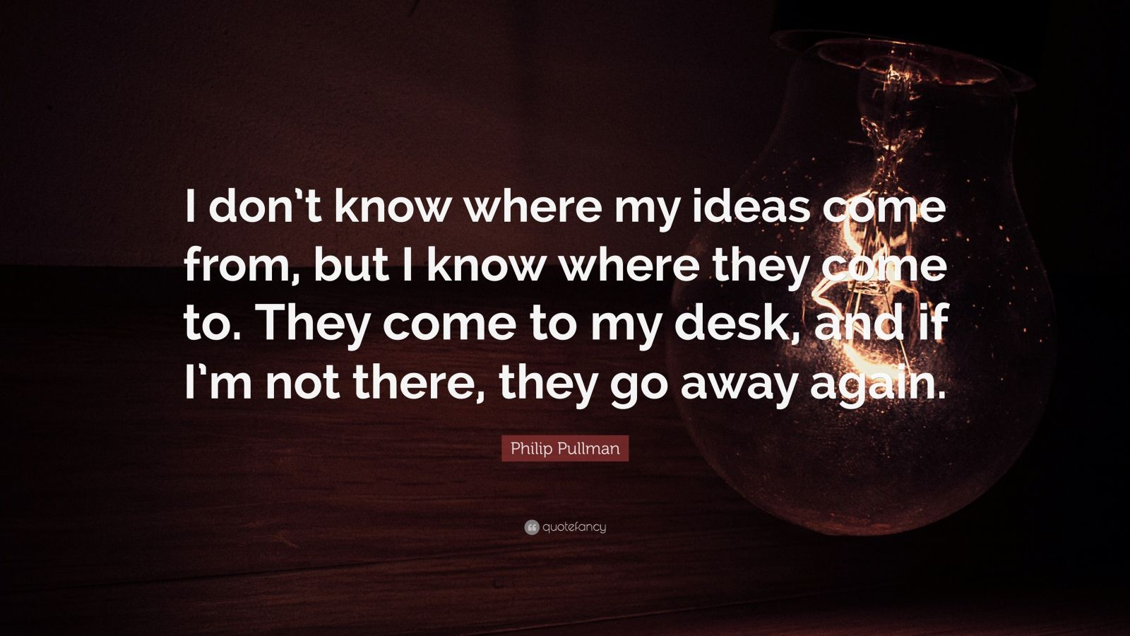 Philip Pullman Quote I Don T Know Where My Ideas Come From