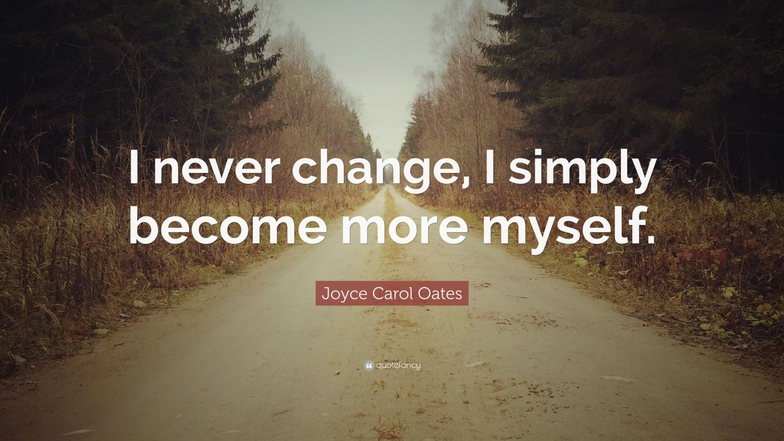 joyce carol oates quotes 100 quotefancy joyce carol oates quote i never change i simply become more myself