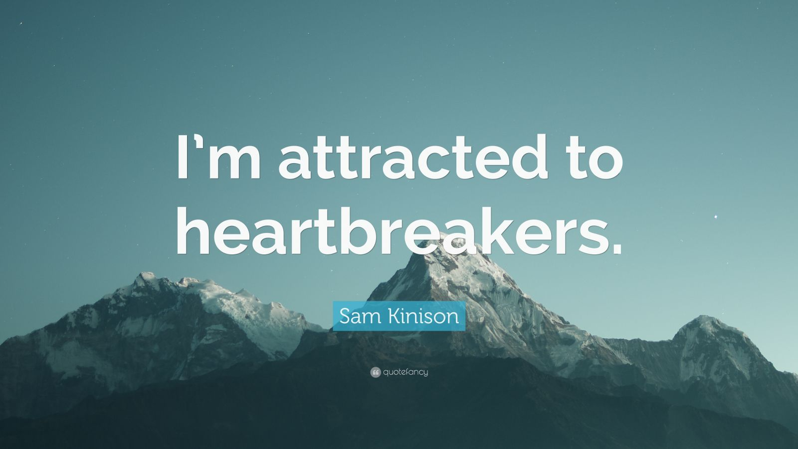"Sam Kinison Quote: ""I'm Attracted To Heartbreakers."" (7"