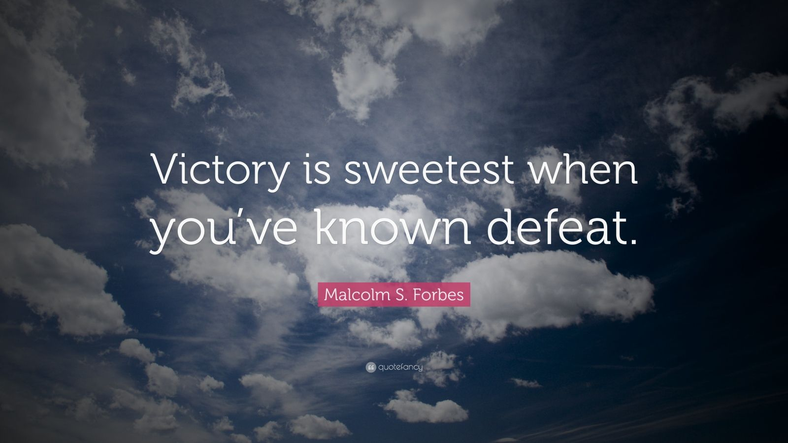 "Malcolm S. Forbes Quote: ""Victory is sweetest when you've known defeat."""