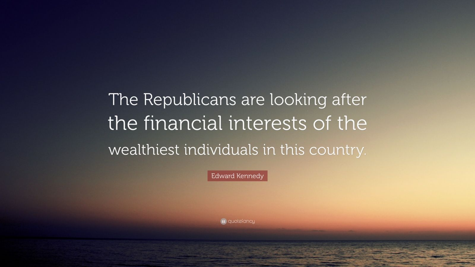 """Edward Kennedy Quote: """"The Republicans are looking after the financial interests of the wealthiest individuals in this country."""""""