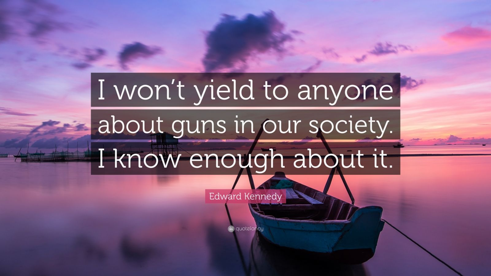 "Edward Kennedy Quote: ""I won't yield to anyone about guns in our society. I know enough about it."""