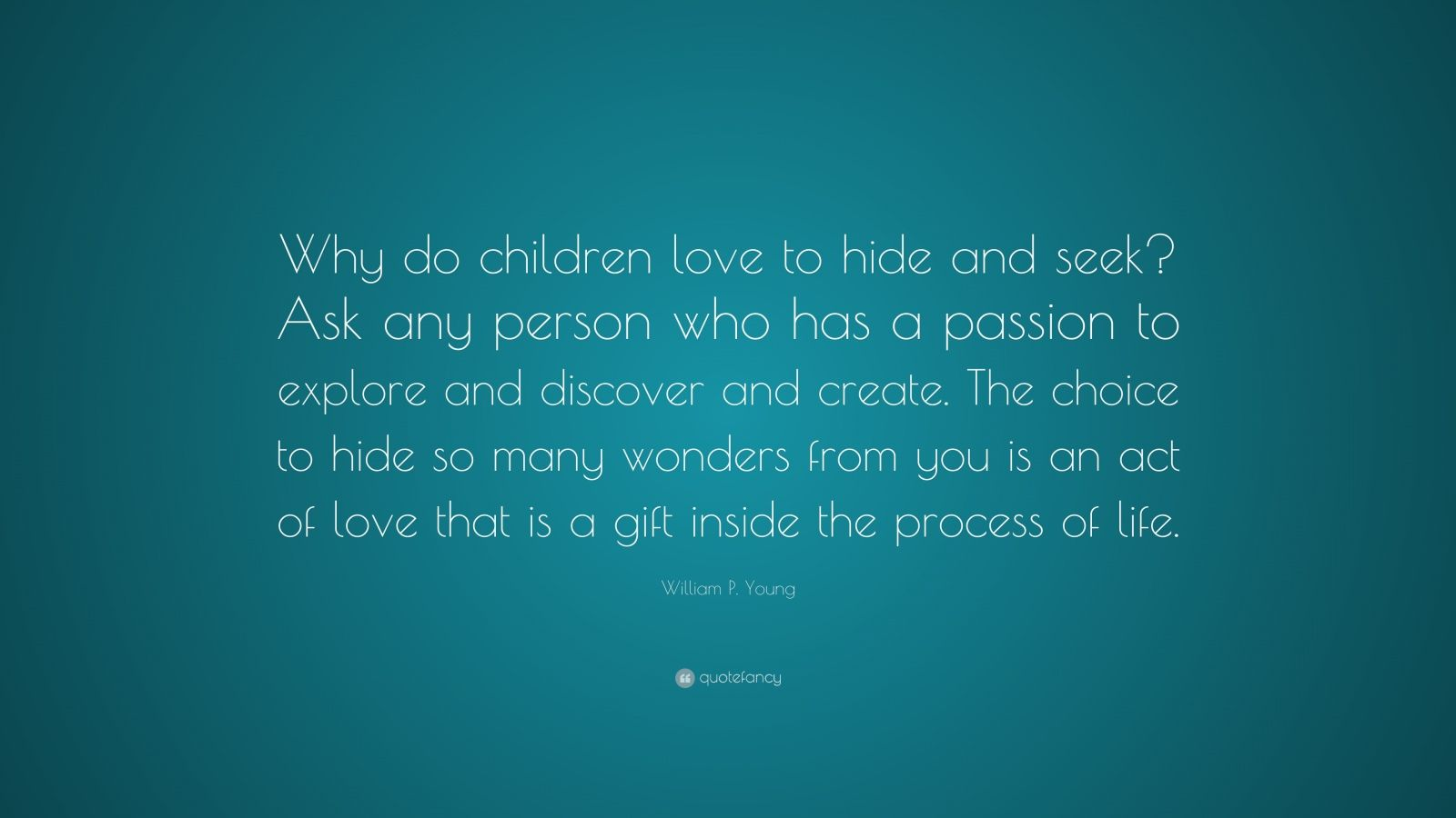 """William P. Young Quote: """"Why do children love to hide and seek?"""