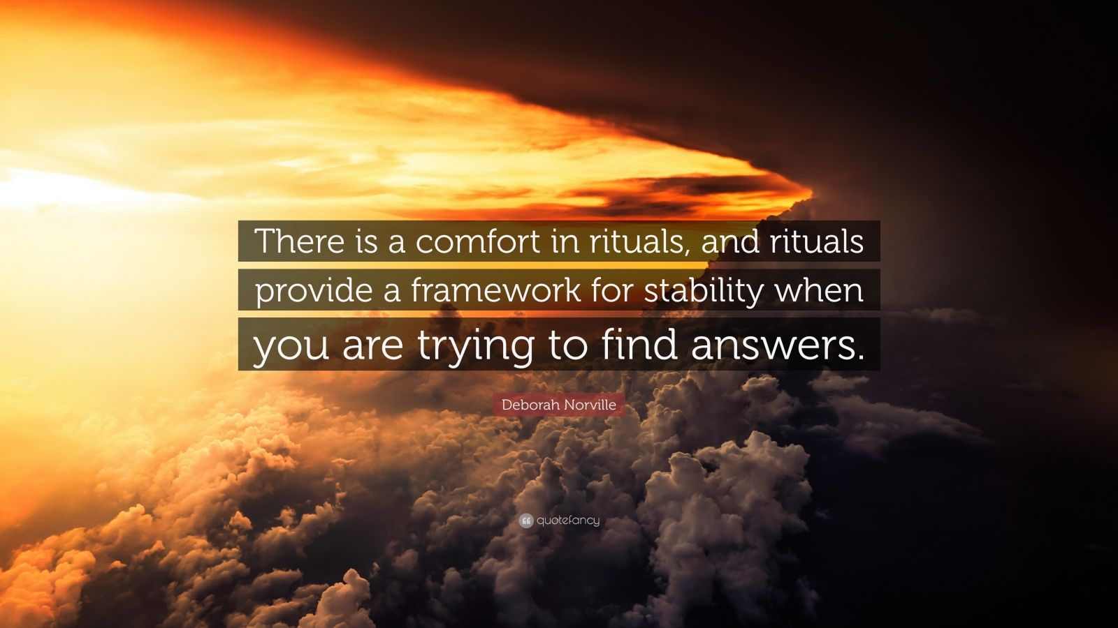 """Deborah Norville Quote: """"There is a comfort in rituals, and rituals provide a framework for stability when you are trying to find answers."""""""