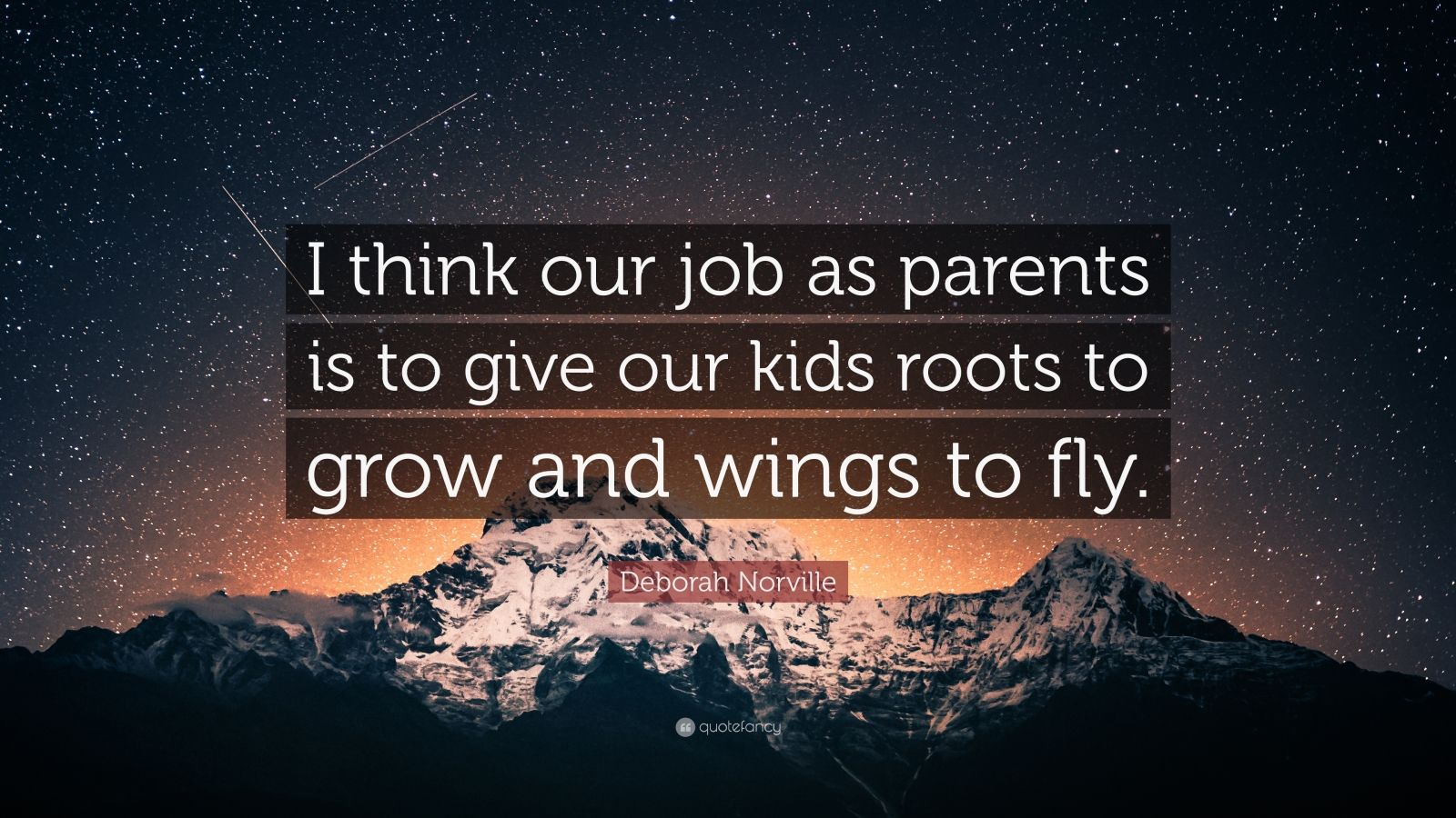 "Deborah Norville Quote: ""I think our job as parents is to give our kids roots to grow and wings to fly."""