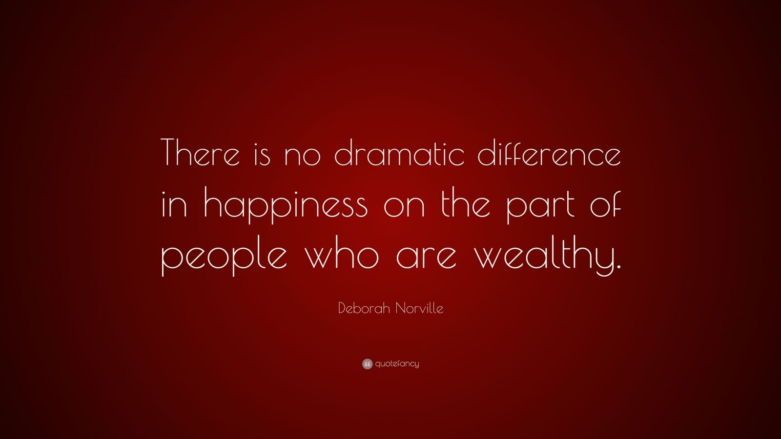 """Deborah Norville Quote: """"There is no dramatic difference in happiness on the part of people who are wealthy."""""""