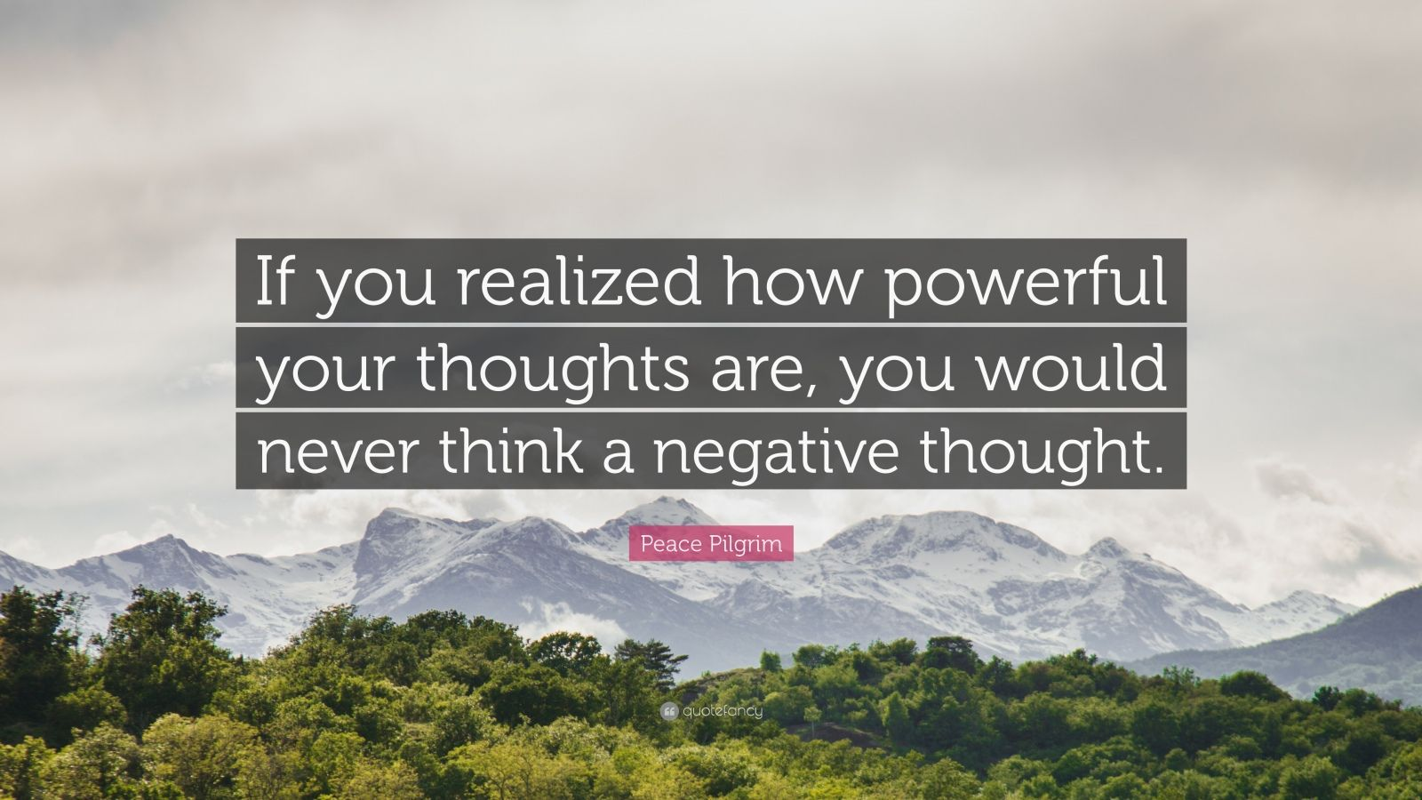 "Peace Pilgrim Quote: ""If you realized how powerful your thoughts are, you would never think a negative thought."""
