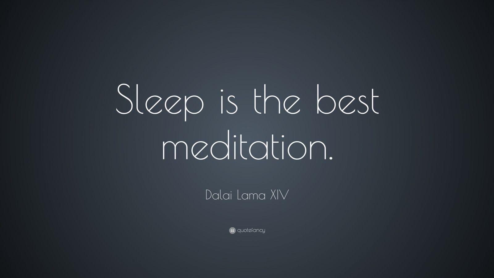"Dalai Lama XIV Quote: ""Sleep Is The Best Meditation."" (19"