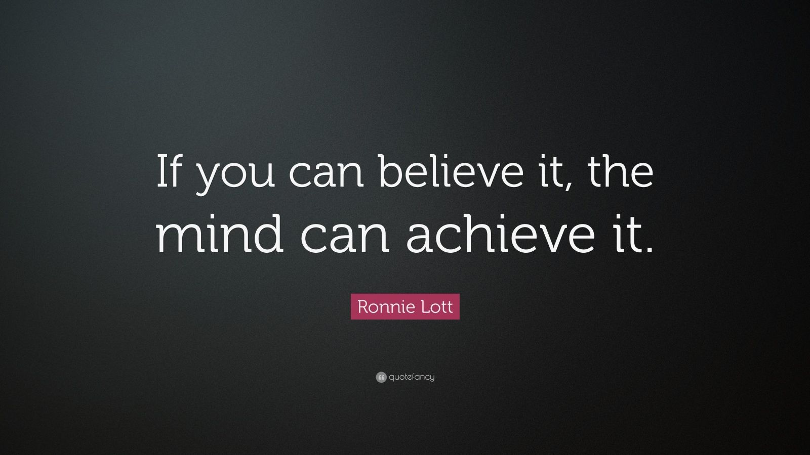 "Ronnie Lott Quote: ""If you can believe it, the mind can achieve it."""