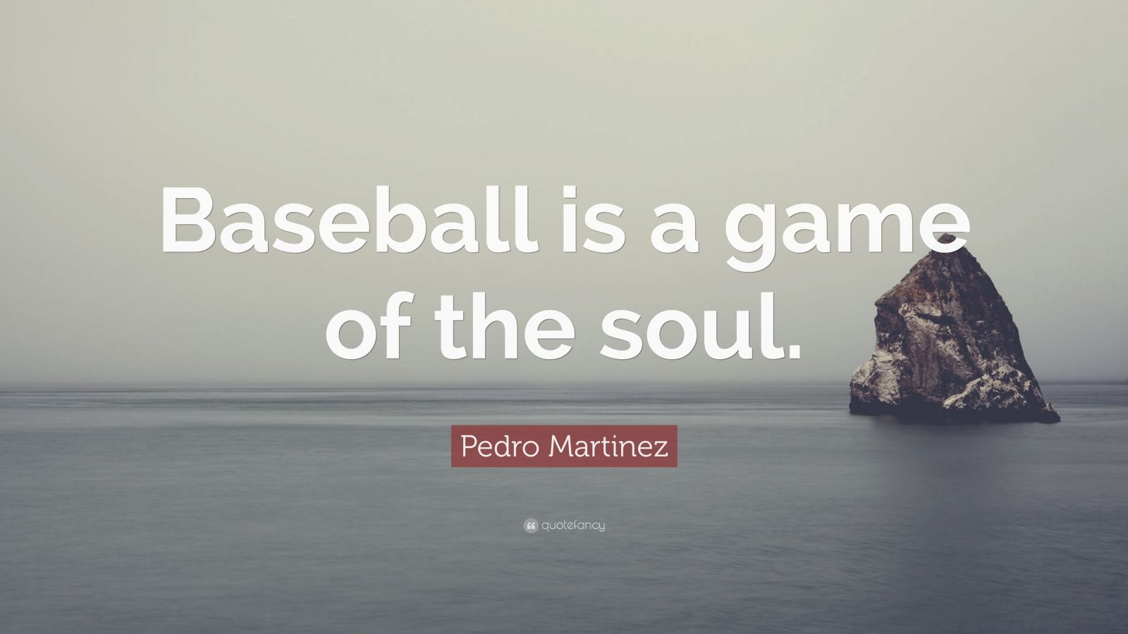 """Pedro Martinez Quote: """"Baseball Is A Game Of The Soul."""" (7"""
