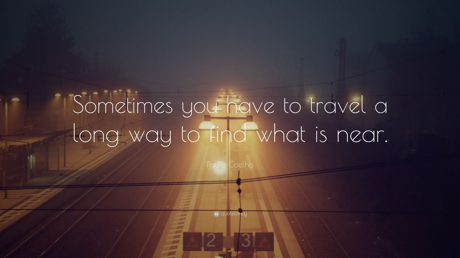 Paulo Coelho Quote: U201cSometimes You Have To Travel A Long Way To Find What