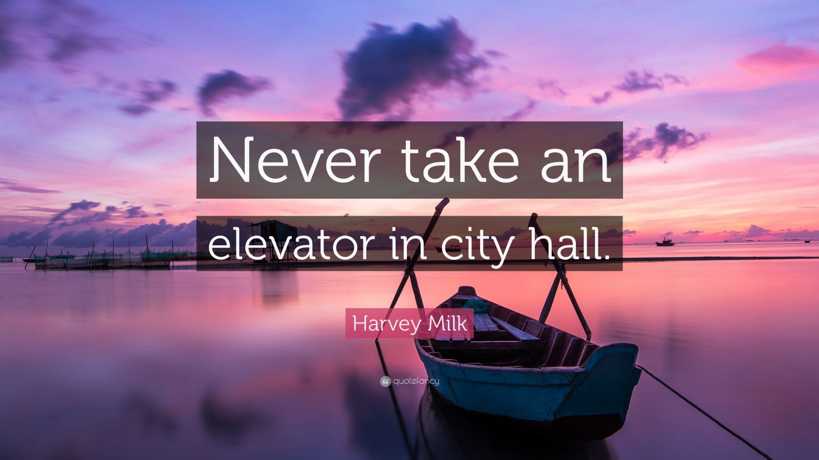 "Harvey Milk Quote: ""Never take an elevator in city hall."""