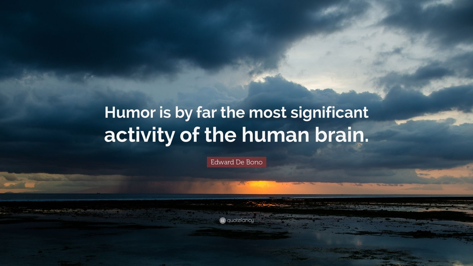 """Edward De Bono Quote: """"Humor is by far the most significant activity of the human brain."""""""