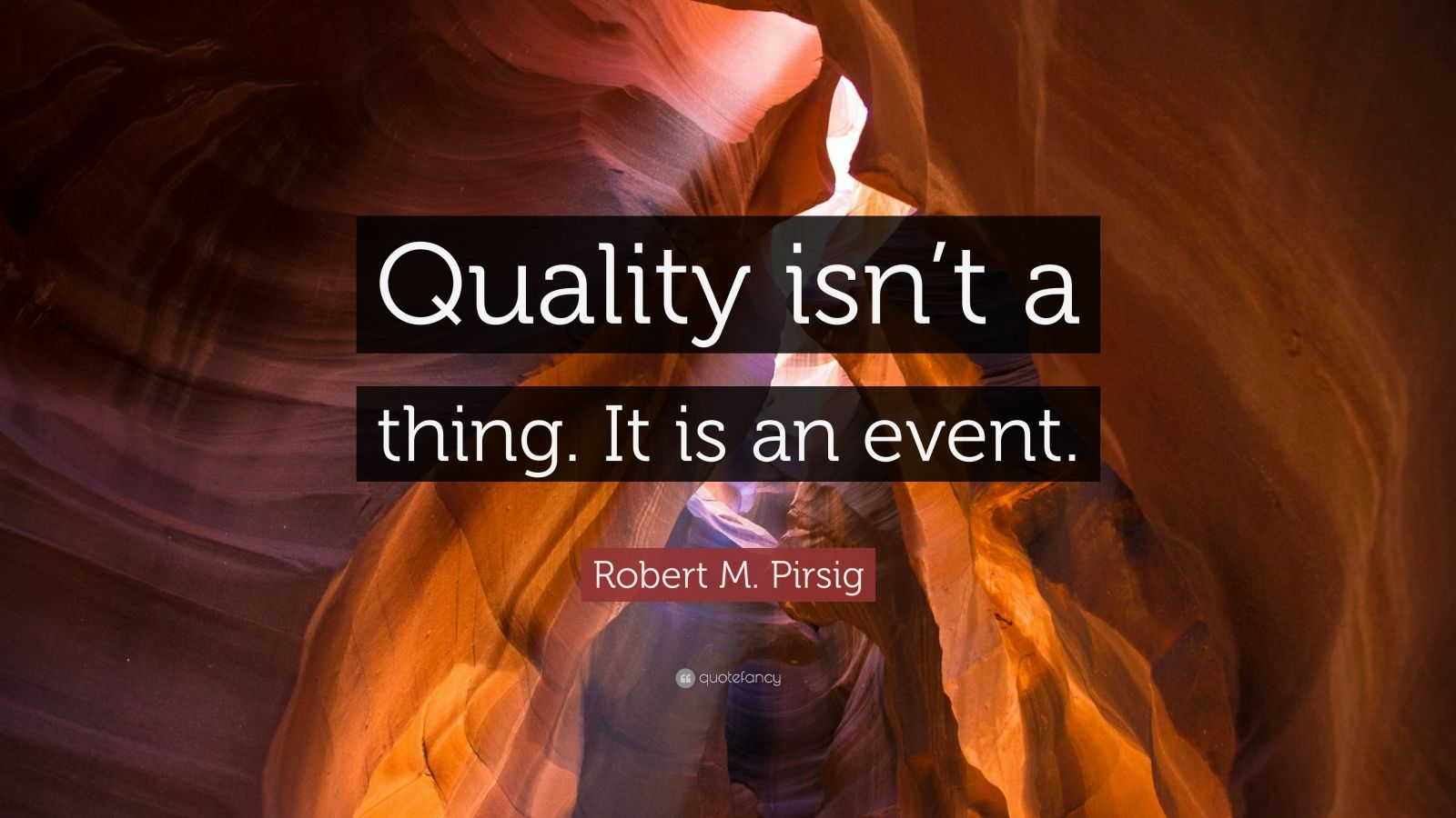 """Robert M. Pirsig Quote: """"Quality isn't a thing. It is an event."""""""