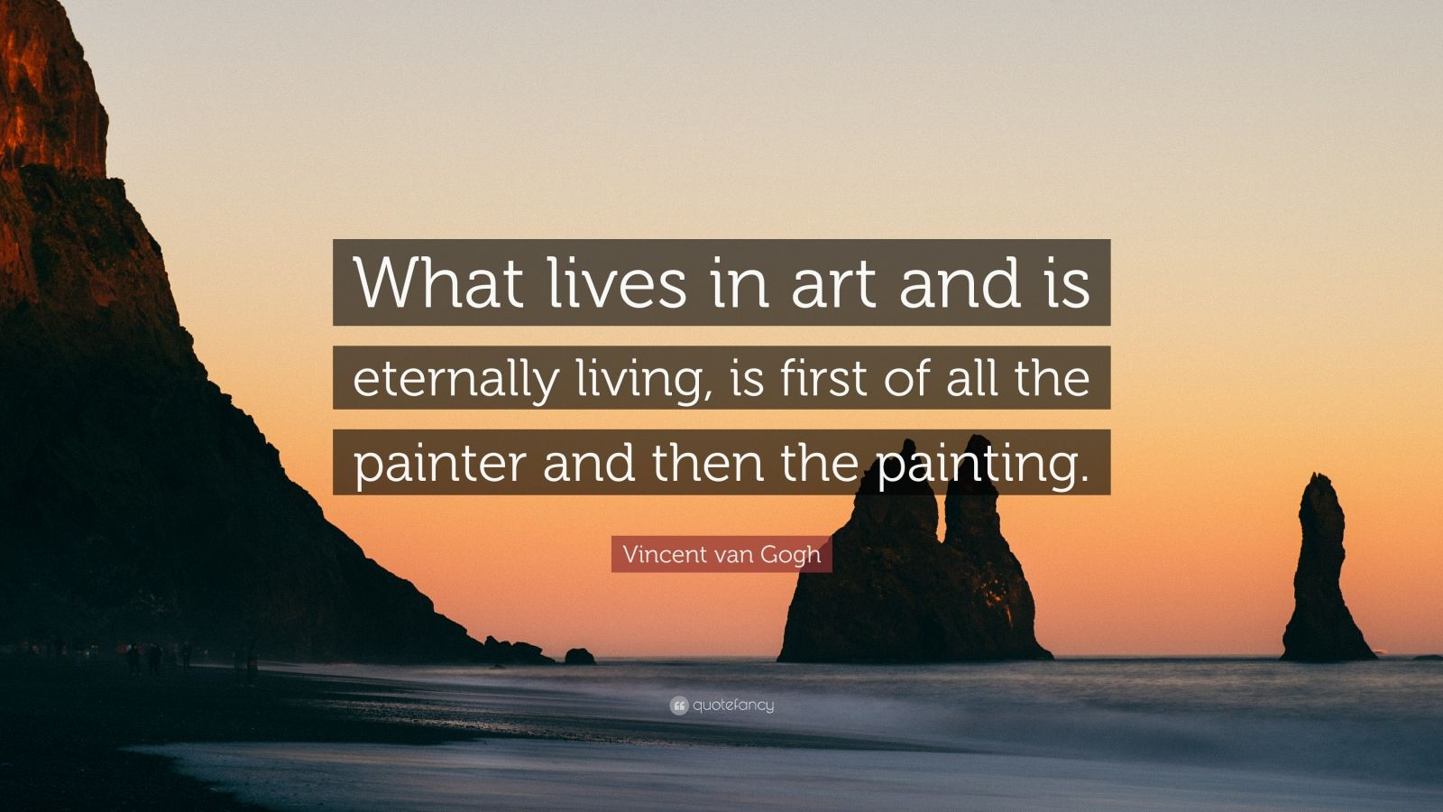 "Vincent van Gogh Quote: ""What lives in art and is eternally living, is first of all the painter and then the painting."""