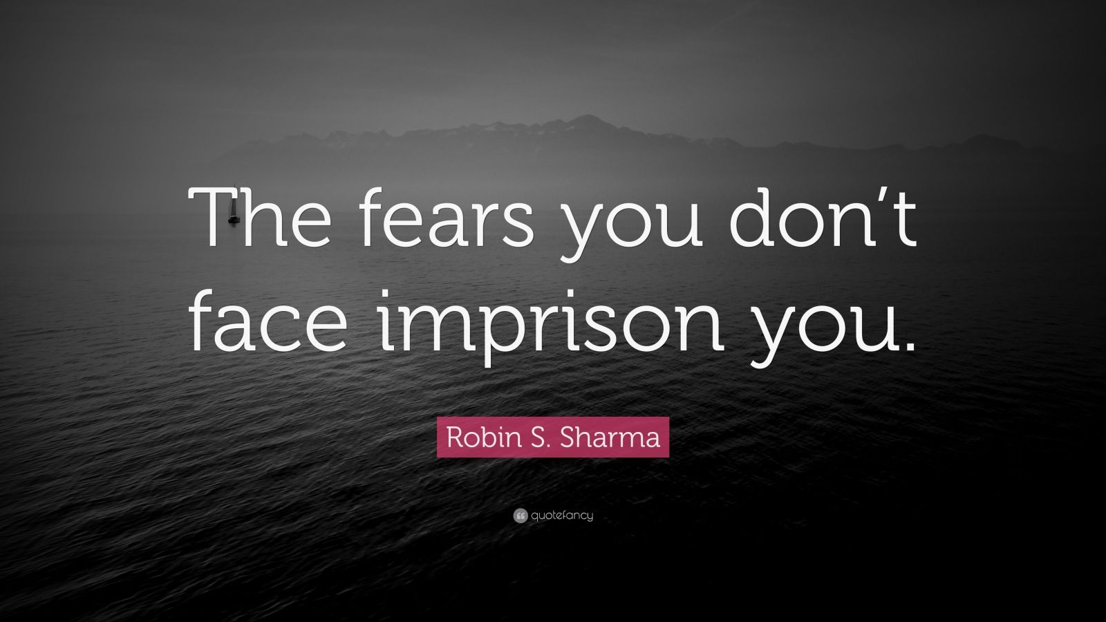 """Robin S. Sharma Quote: """"The fears you don't face imprison you."""""""