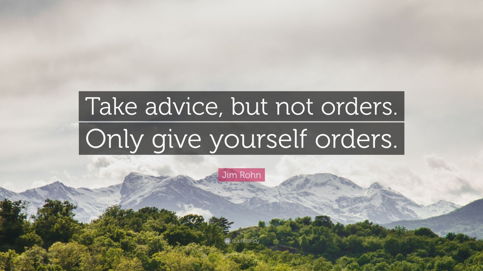 """Jim Rohn Quote: """"Take advice, but not orders. Only give yourself orders."""""""