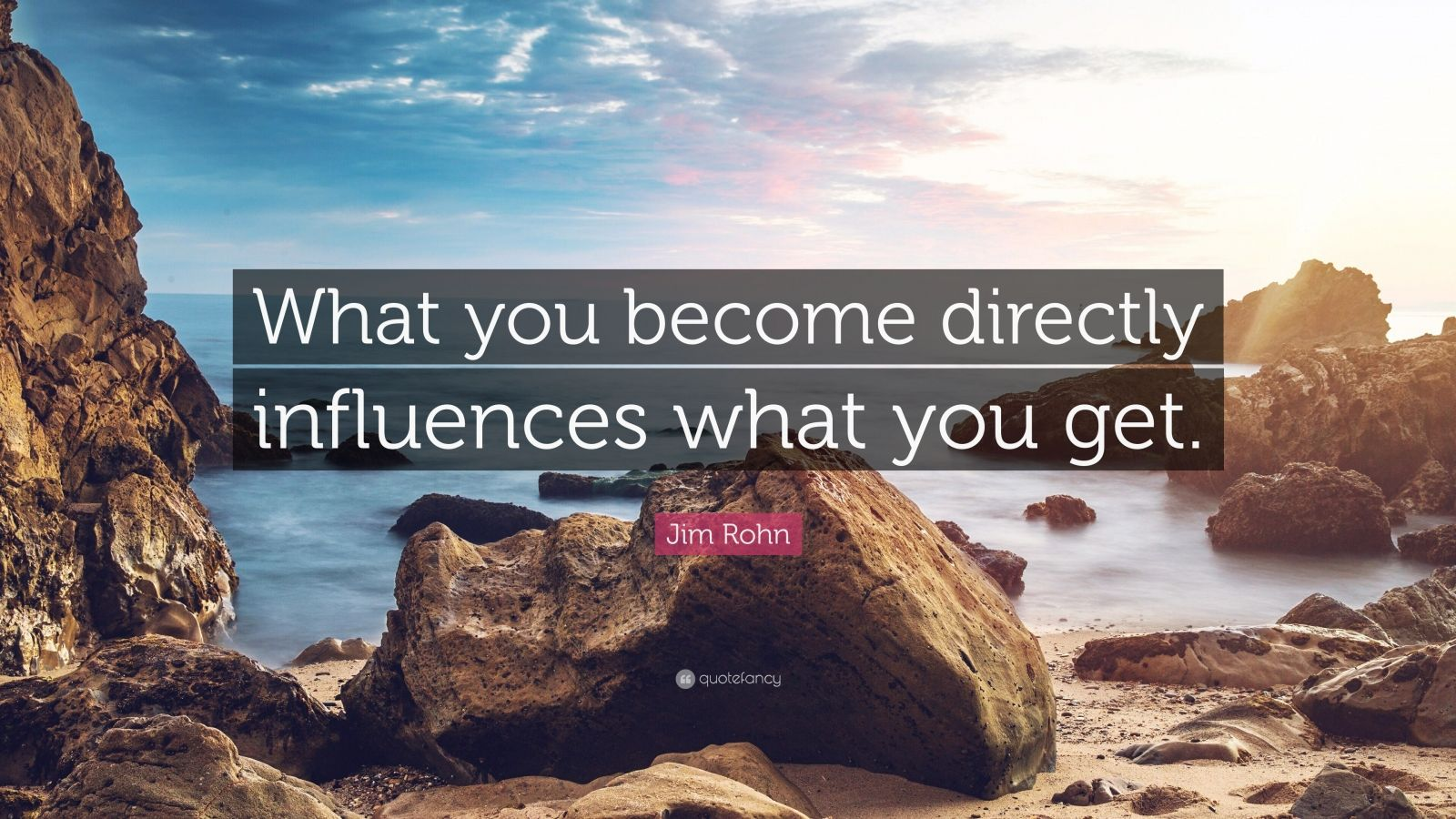"""Jim Rohn Quote: """"What you become directly influences what you get."""""""