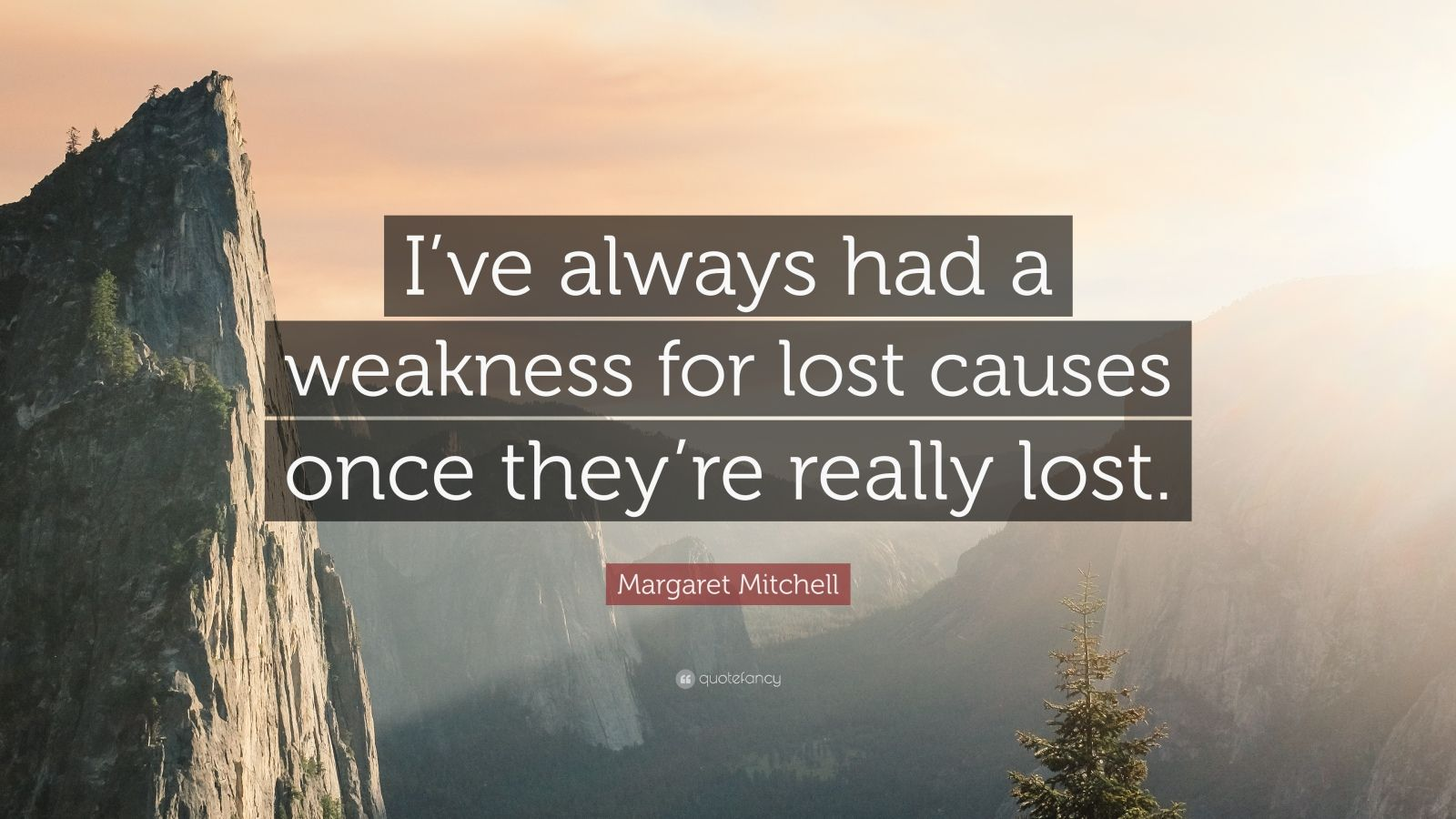 """Margaret Mitchell Quote: """"I've always had a weakness for lost causes once they're really lost."""""""