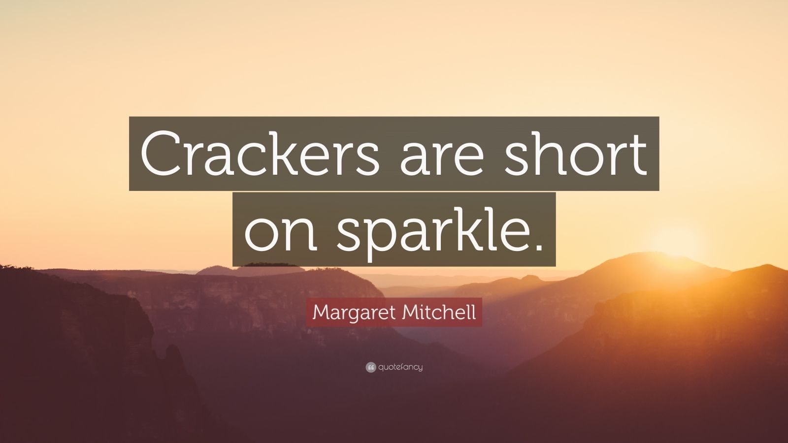 "Margaret Mitchell Quote: ""Crackers are short on sparkle."""