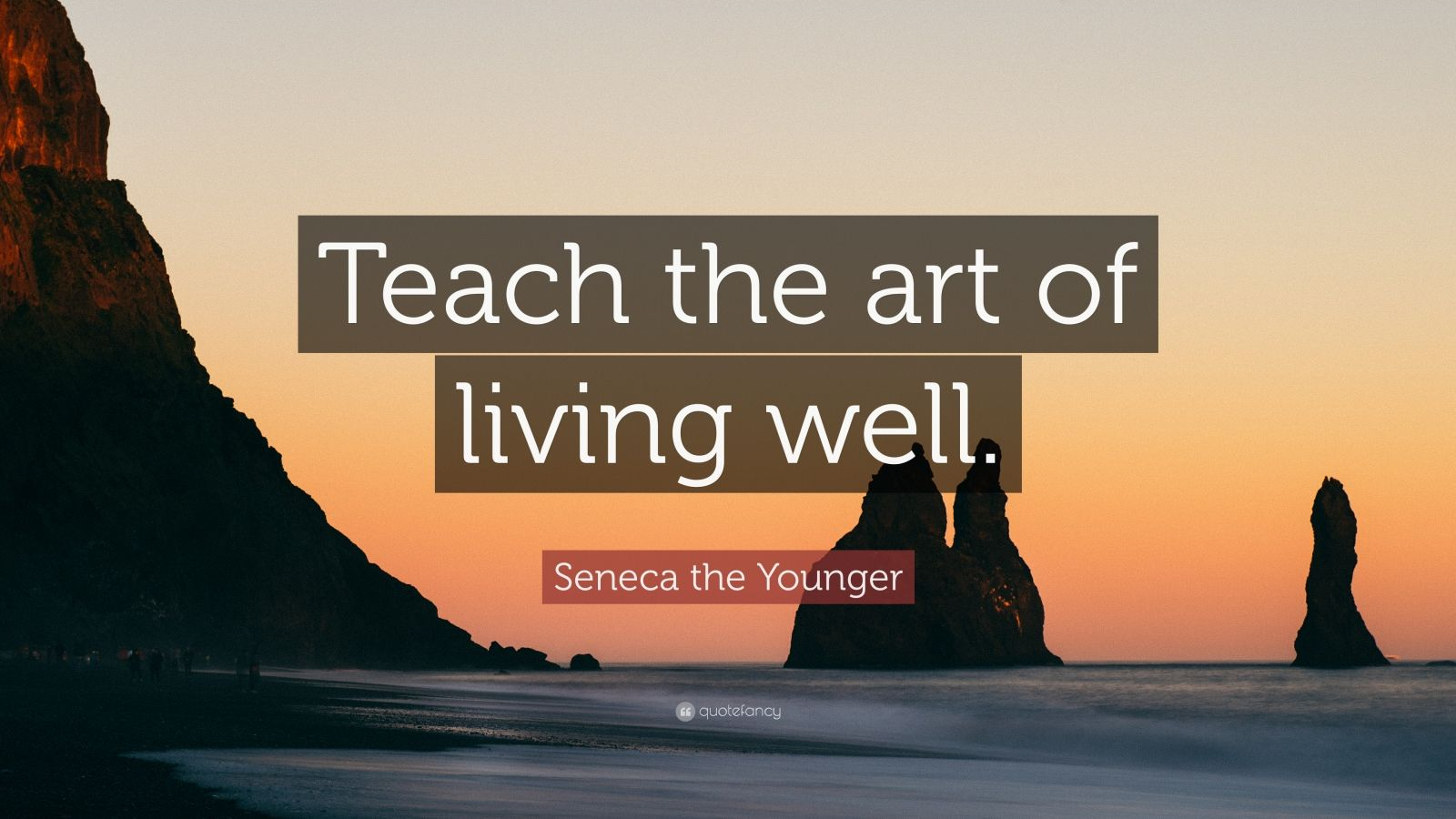 "Seneca the Younger Quote: ""Teach the art of living well."""