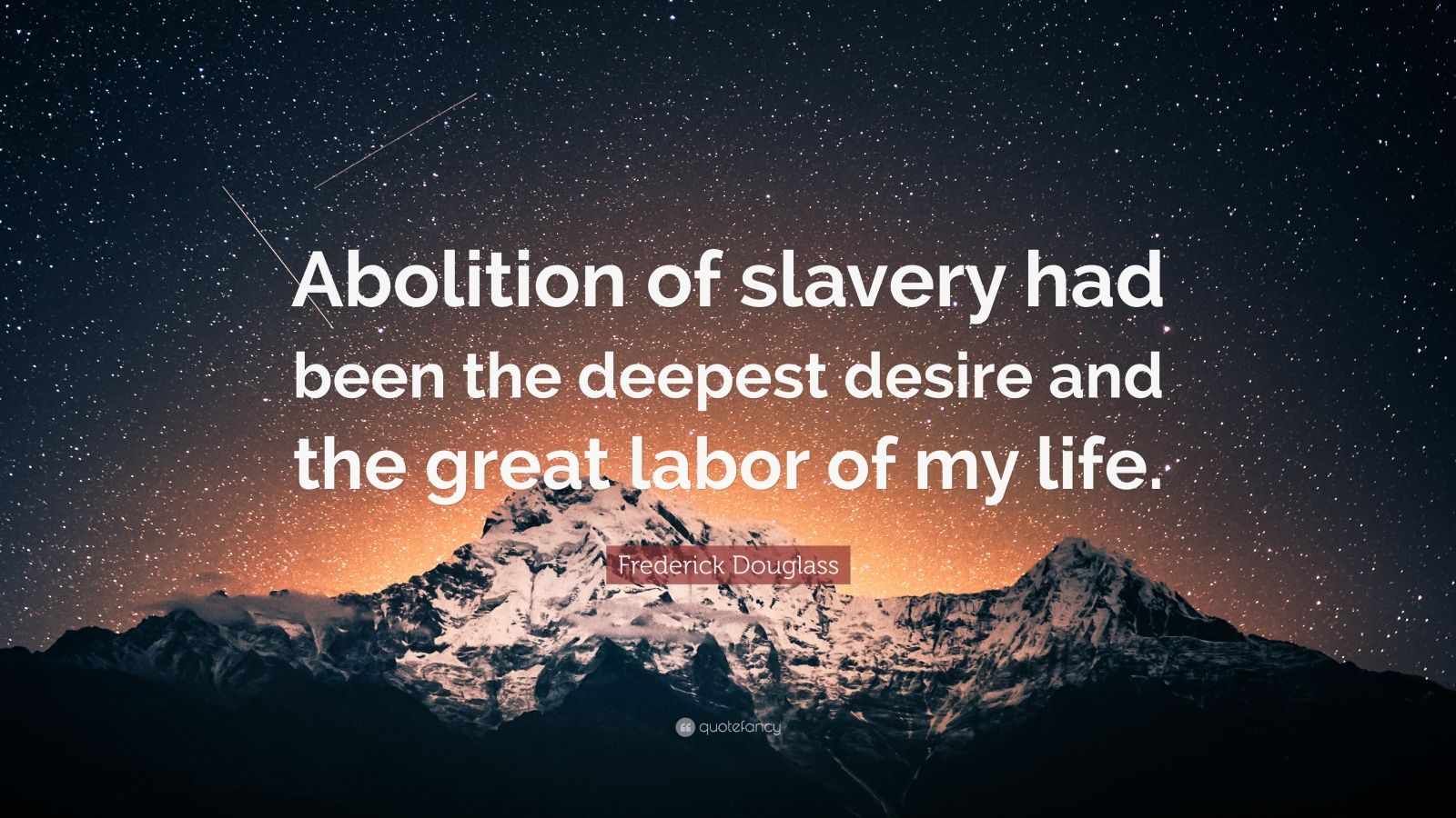 "Frederick Douglass Quote: ""Abolition of slavery had been the deepest desire and the great labor of my life."""