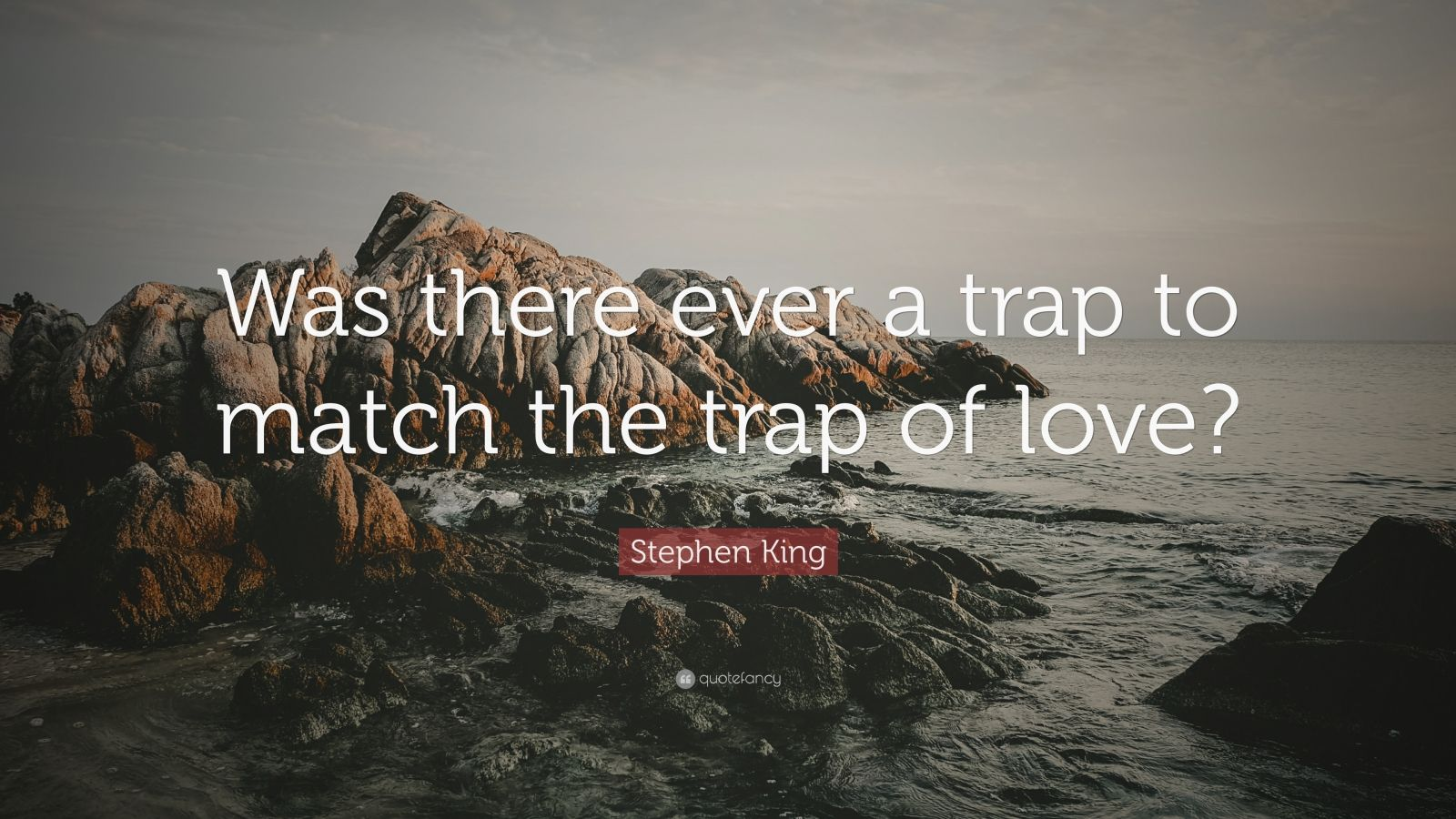 "Stephen King Quote: ""Was there ever a trap to match the trap of love?"""