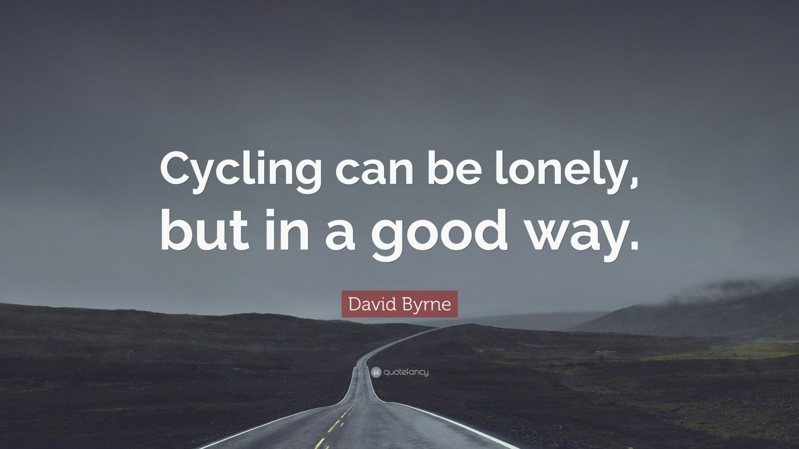 "David Byrne Quote: ""Cycling can be lonely, but in a good way."""