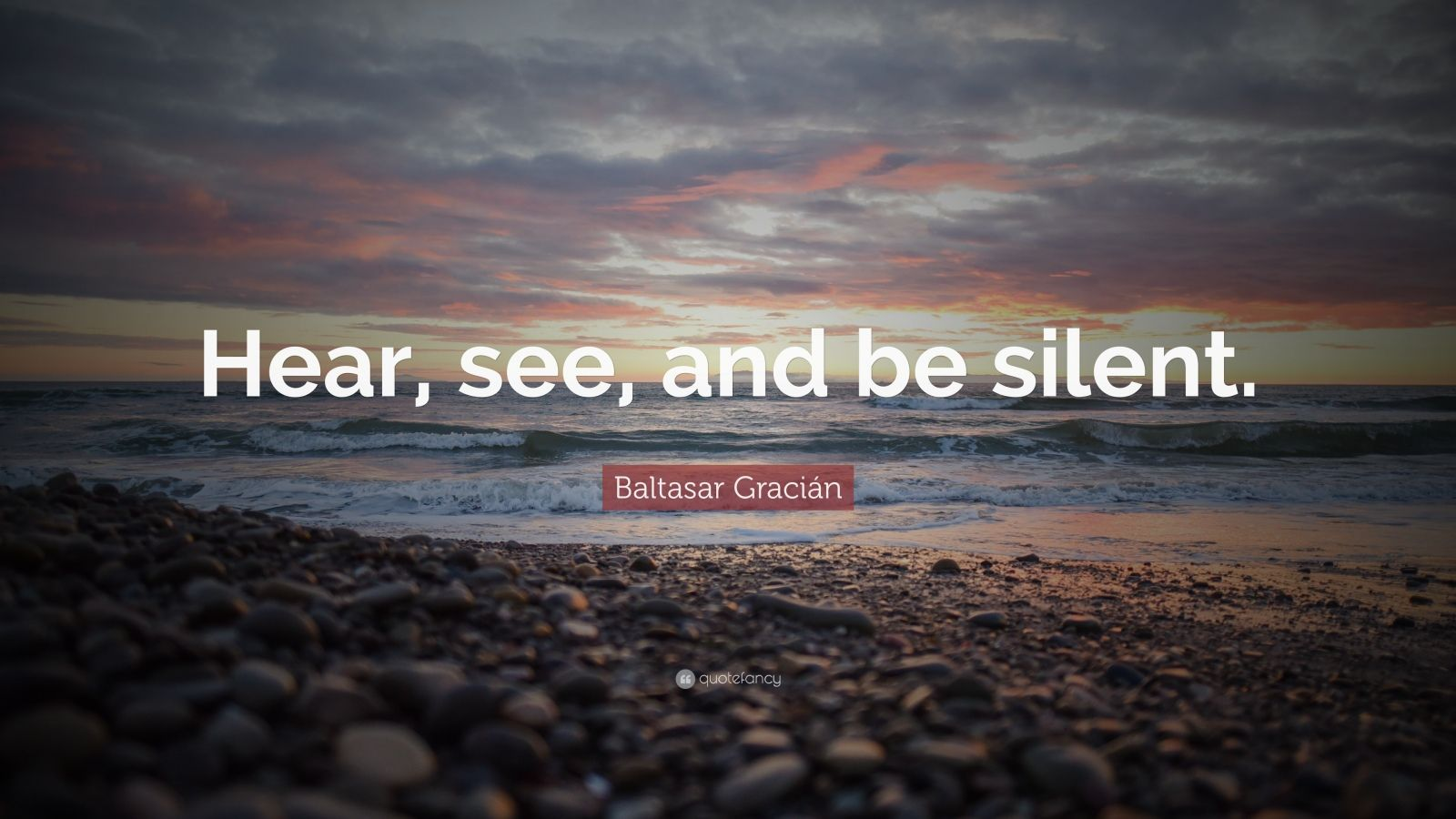 "Baltasar Gracián Quote: ""Hear, see, and be silent."""