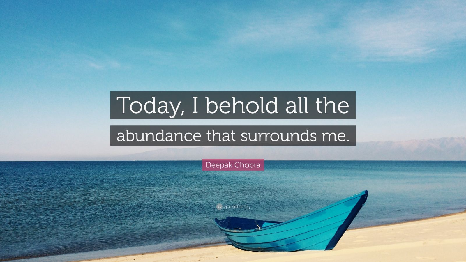 """Deepak Chopra Quote: """"Today, I behold all the abundance that surrounds me."""""""