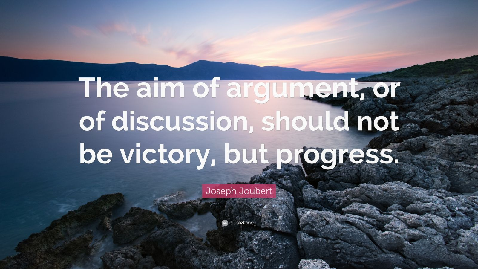 "Joseph Joubert Quote: ""The aim of argument, or of discussion, should not be victory, but progress."""