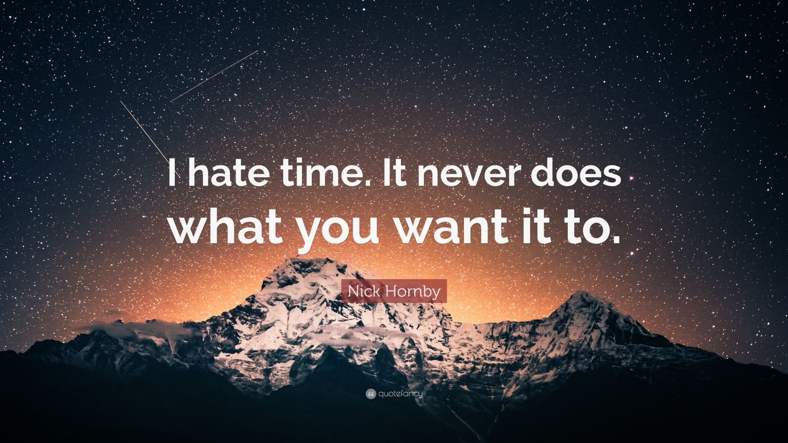 "Nick Hornby Quote: ""I hate time. It never does what you want it to."""