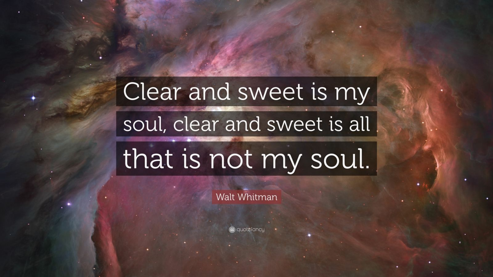 """Walt Whitman Quote: """"Clear and sweet is my soul, clear and sweet is all that is not my soul."""""""