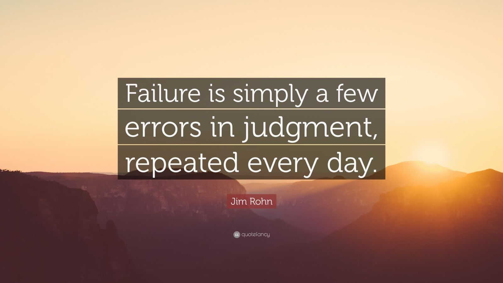 "Jim Rohn Quote: ""Failure is simply a few errors in judgment, repeated every day."""